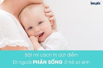 Bật mí cách chữa dứt điểm tình trạng phân sống ở trẻ sơ sinh